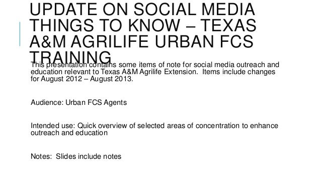 UPDATE ON SOCIAL MEDIA THINGS TO KNOW – TEXAS A&M AGRILIFE URBAN FCS TRAININGThis presentation contains some items of note...