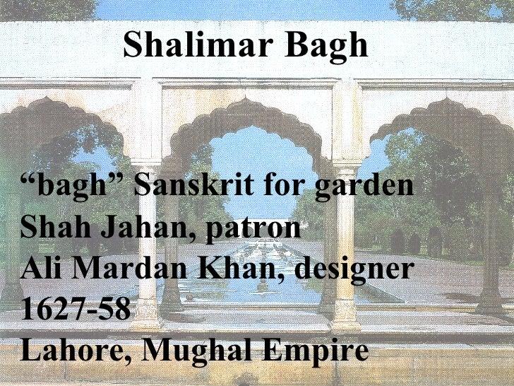 "Shalimar Bagh  ""bagh"" Sanskrit for garden   Shah Jahan, patron Ali Mardan Khan, designer 1627-58 Lahore, Mughal Empire"