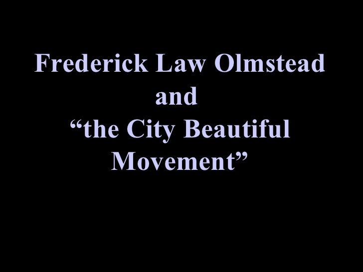 """Frederick Law Olmstead and  """"the City Beautiful Movement"""""""