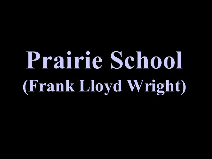 """Prairie School (Frank Lloyd Wright) """" Any building, or group of buildings, should defer to the character and scale of the ..."""