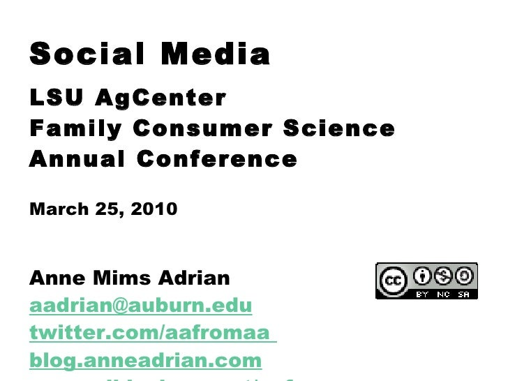 Social Media LSU AgCenter Family Consumer Science Annual Conference March 25, 2010   Anne Mims Adrian aadrian@auburn.edu t...