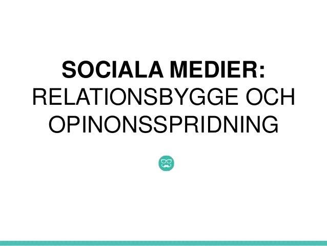 SOCIALA MEDIER:RELATIONSBYGGE OCH OPINONSSPRIDNING
