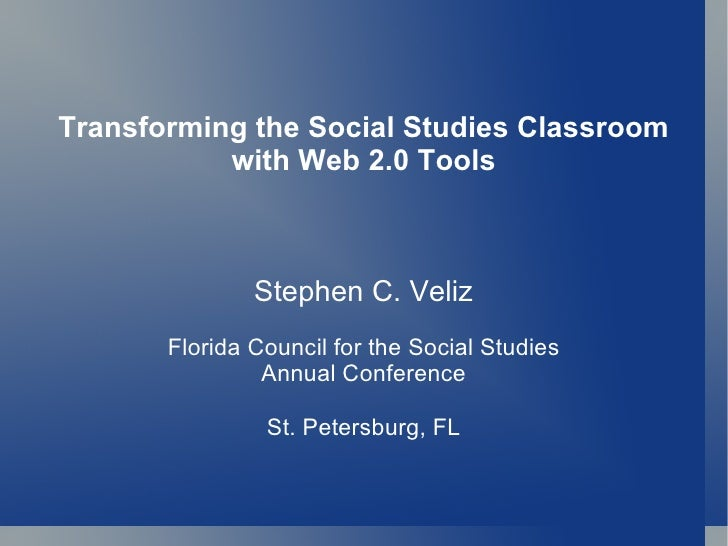 FCSS 2011 - Transforming the Social Studies Classroom with Web 2.0 Tools