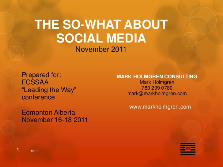 THE SO-WHAT ABOUT           SOCIAL MEDIA                    November 2011    Prepared for:             MARK HOLMGREN CONSU...