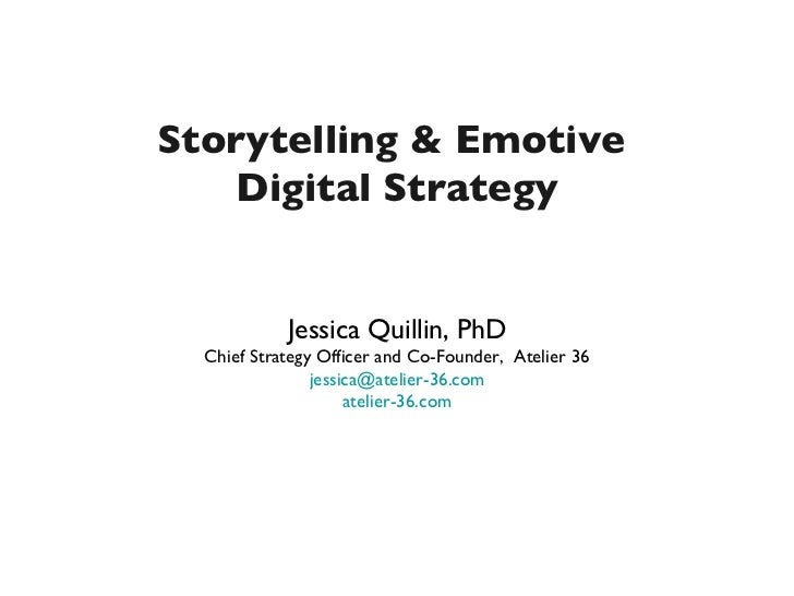 Storytelling & Emotive   Digital Strategy            Jessica Quillin, PhD  Chief Strategy Officer and Co-Founder, Atelier ...