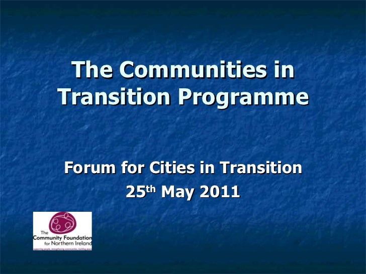 The Communities in Transition Programme Forum for Cities in Transition 25 th  May 2011