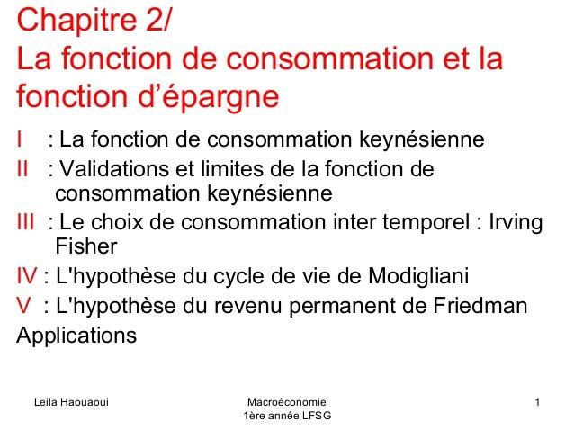 Chapitre 2/ La fonction de consommation et la fonction d'épargne I : La fonction de consommation keynésienne II : Validati...