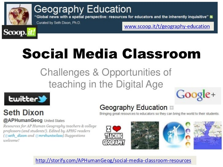 Social Media Classroom  Challenges & Opportunities of   teaching in the Digital Age http://storify.com/APHumanGeog/social-...