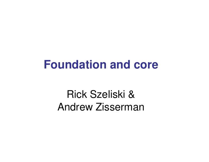 Foundation and core   Rick Szeliski &  Andrew Zisserman