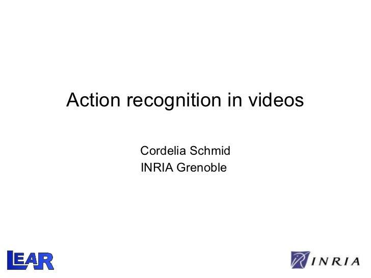 Action recognition in videos Cordelia Schmid INRIA Grenoble