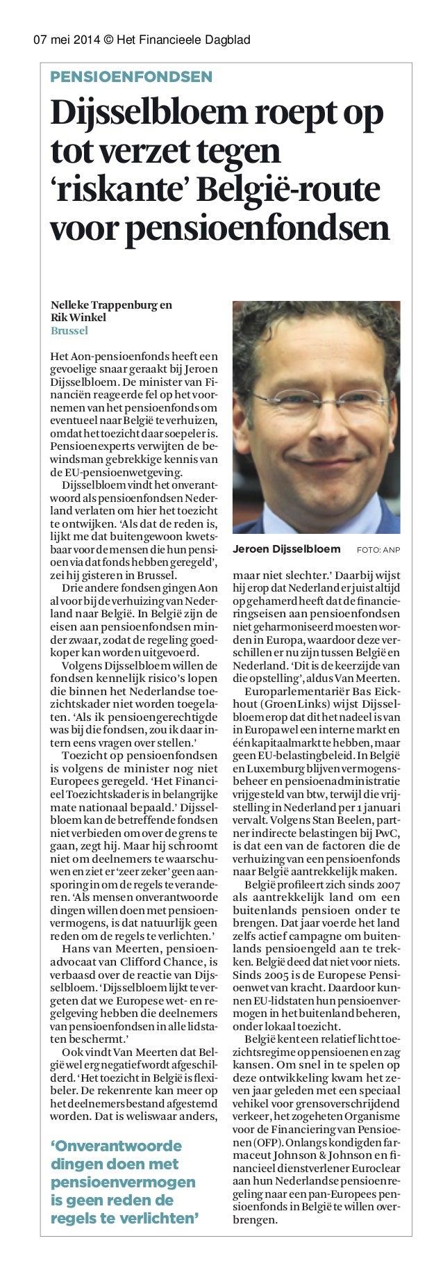 07 mei 2014 © Het Financieele Dagblad PENSIOENFONDSEN Dijsselbloemroeptop totverzettegen 'riskante'België-route voorpensio...