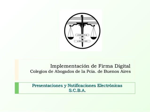 Implementación de Firma DigitalImplementación de Firma Digital Colegios de Abogados de la Pcia. de Buenos AiresColegios de...