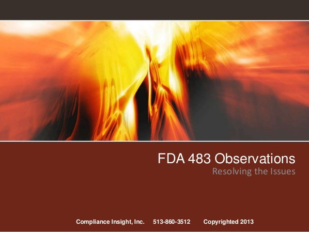 FDA 483 ObservationsResolving the IssuesCompliance Insight, Inc. 513-860-3512 Copyrighted 2013