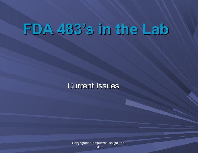 FDA 483's in the LabFDA 483's in the LabCurrent IssuesCurrent IssuesCopyrighted Compliance Insight, Inc.Copyrighted Compli...