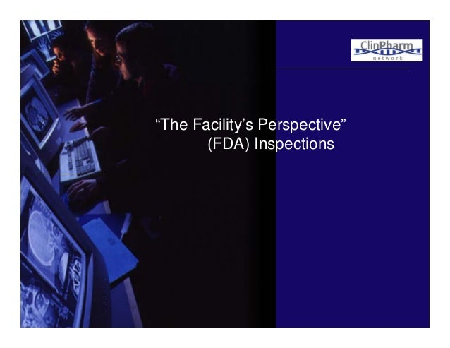 """""""The Facility's Perspective"""" (FDA) Inspections"""