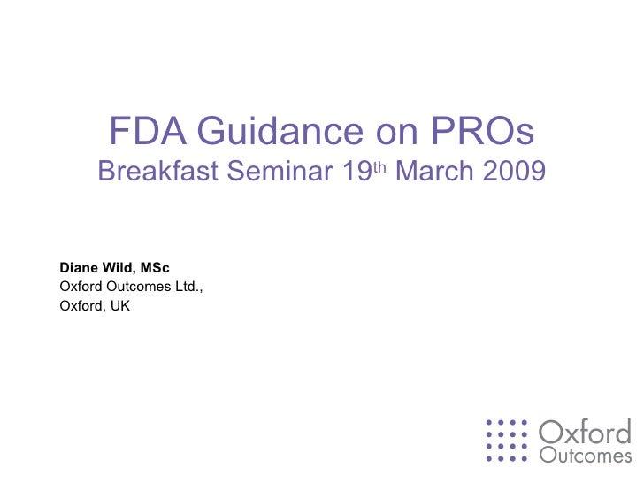 FDA Guidance on PROs Breakfast Seminar 19 th  March 2009 Diane Wild, MSc Oxford Outcomes Ltd.,  Oxford, UK