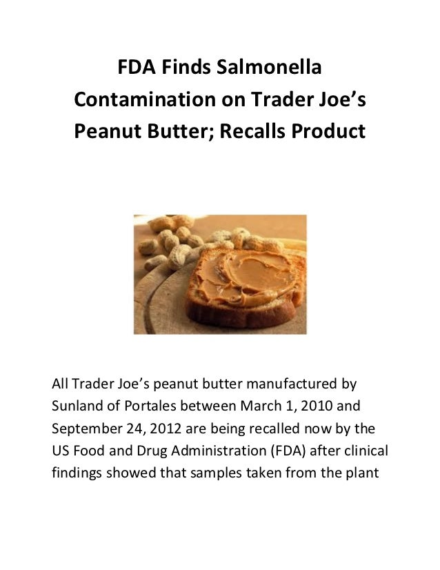 FDA Finds Salmonella   Contamination on Trader Joe's   Peanut Butter; Recalls ProductAll Trader Joe's peanut butter manufa...