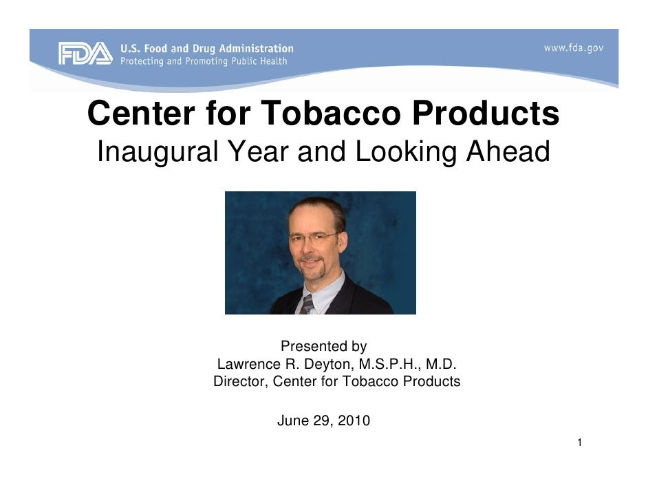 Center for Tobacco Products Inaugural Year and Looking Ahead                        Presented by         Lawrence R. Deyto...