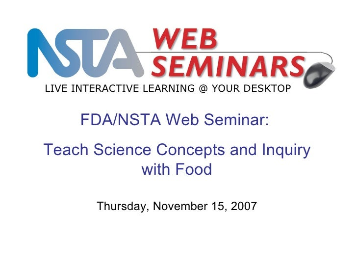 FDA/NSTA Web Seminar:  Teach Science Concepts and Inquiry with Food LIVE INTERACTIVE LEARNING @ YOUR DESKTOP Thursday, Nov...