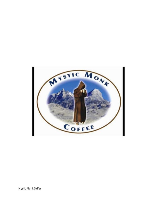 mystic monk case study Free essay: mystic monk coffee company history mystic monk coffee is a  company established by father daniel mary, the prior of the.