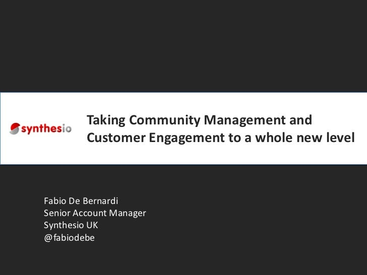 Taking Community Management and         Customer Engagement to a whole new levelFabio De BernardiSenior Account ManagerSyn...