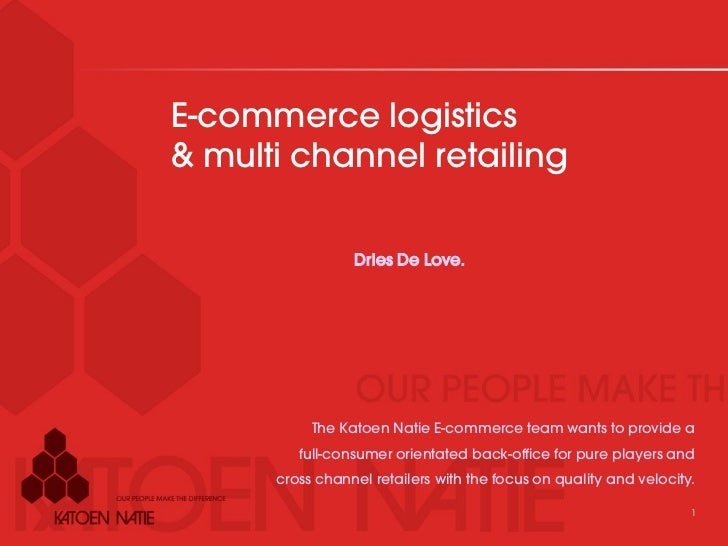 E-commerce logistics& multi channel retailing                 Dries De Love.           The Katoen Natie E-commerce team wa...