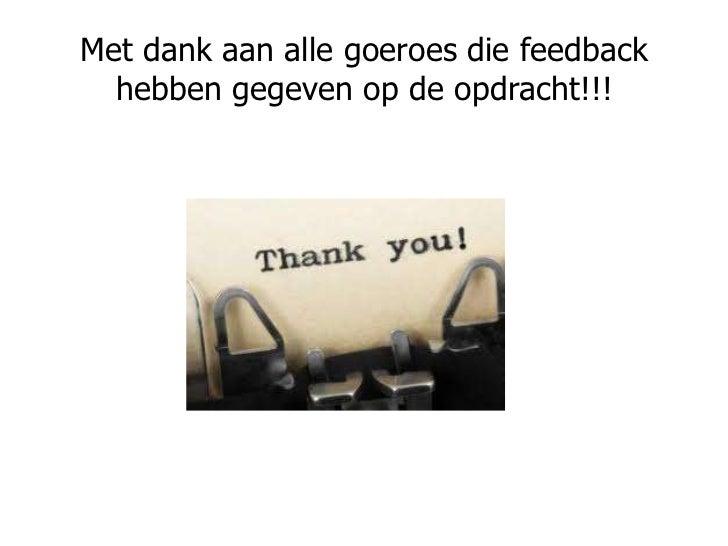Met dank aan alle goeroes die feedback hebben gegeven op de opdracht!!!<br />