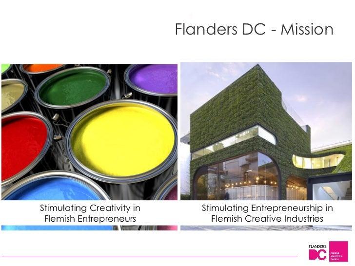 Flanders DC - MissionStimulating Creativity in      Stimulating Entrepreneurship in Flemish Entrepreneurs            Flemi...