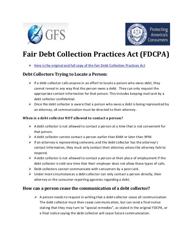 Fair Debt Collection Practices Act (FDCPA)  Here is the original and full copy of the Fair Debt Collection Practices Act ...