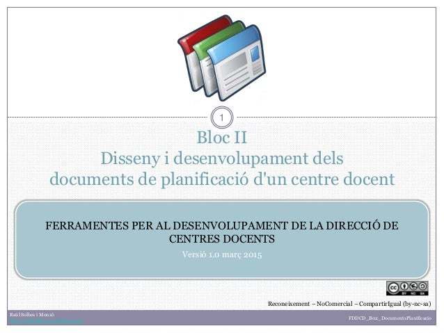 Bloc II Disseny i desenvolupament dels documents de planificació d'un centre docent 1 FERRAMENTES PER AL DESENVOLUPAMENT D...