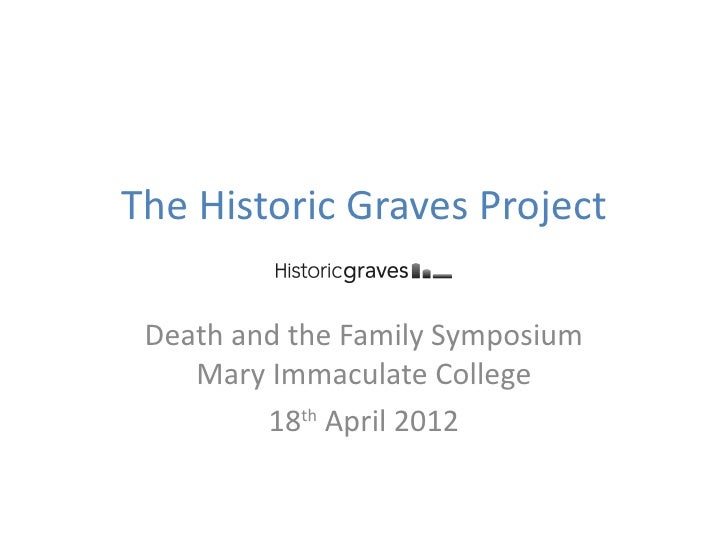The Historic Graves Project Death and the Family Symposium    Mary Immaculate College         18th April 2012