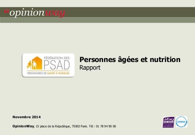 1  pour la FédéPSAD – Etude Age et Nutrition  Personnes âgées et nutrition  Rapport  Novembre 2014  OpinionWay, 15 place d...