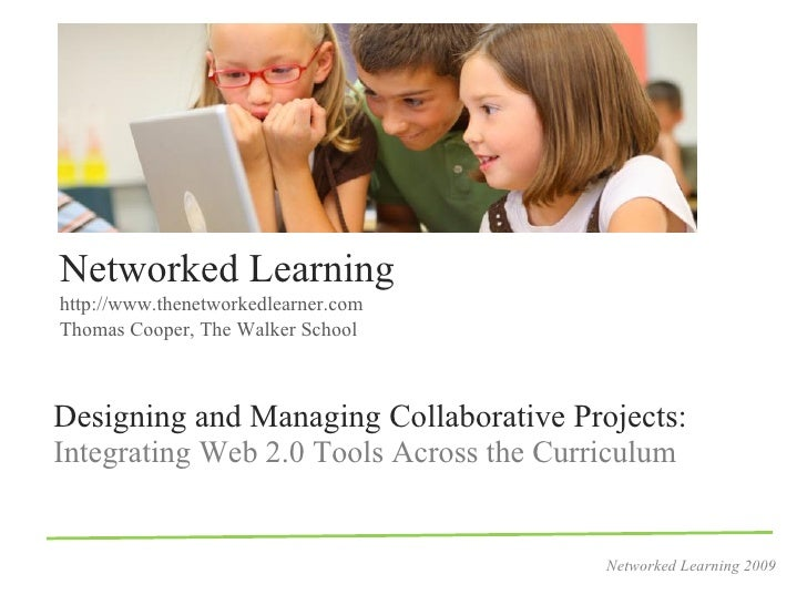 Networked Learning http://www.thenetworkedlearner.com Thomas Cooper, The Walker School    Designing and Managing Collabora...