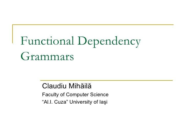 """Functional Dependency Grammars Claudiu Mih ăilă Faculty of Computer Science """" Al.I. Cuza"""" University of Ia şi"""