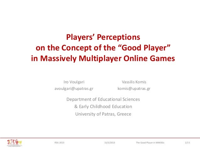 "1/15The Good Player in MMOGsFDG 2013 15/5/2013Players' Perceptionson the Concept of the ""Good Player""in Massively Multipla..."