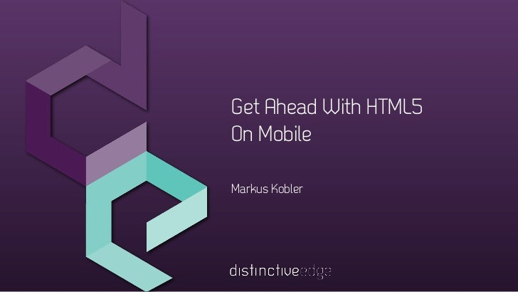 Get Ahead With HTML5On MobileMarkus Kobler