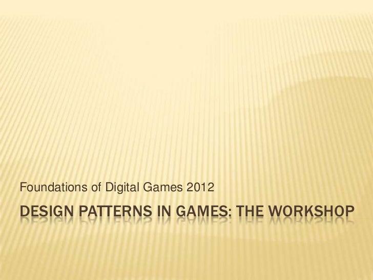 Game Design Patterns Workshop - FDG2012 - Opening Remarks