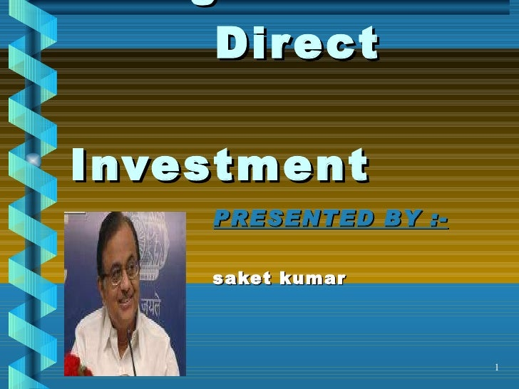 Foreign     Direct    Investment PRESENTED BY :- saket kumar