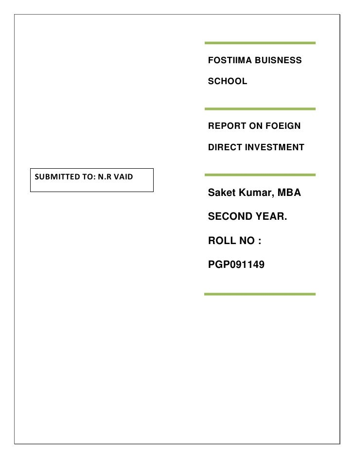 FOSTIIMA BUISNESS SCHOOLREPORT ON FOEIGN DIRECT INVESTMENTSaket Kumar, MBA SECOND YEAR. ROLL NO : PGP091149SUBMITTED TO: N...