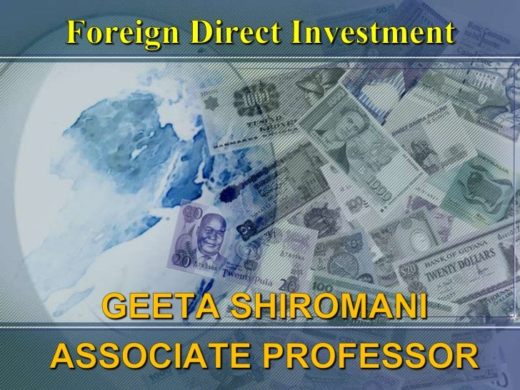 Foreign Direct Investment<br />GEETA SHIROMANI<br />ASSOCIATE PROFESSOR<br />