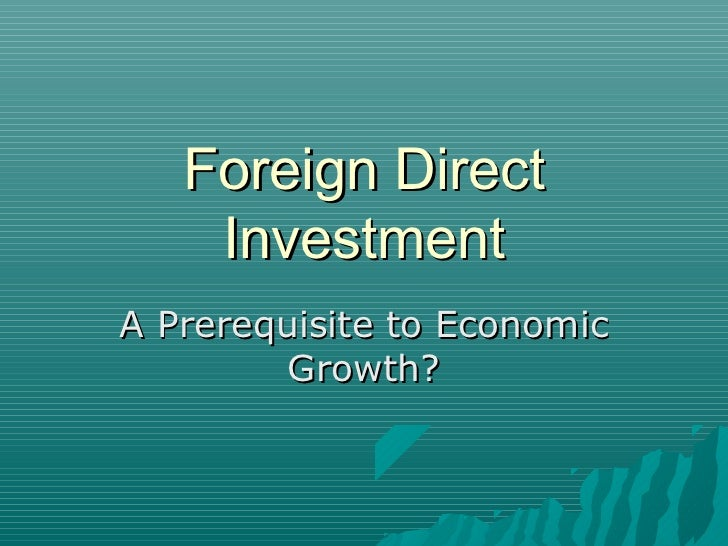 Foreign Direct    InvestmentA Prerequisite to Economic         Growth?