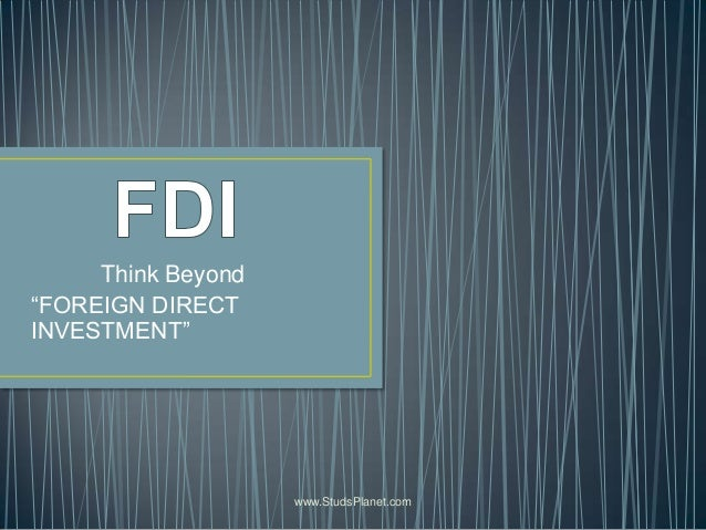 "Think Beyond ""FOREIGN DIRECT INVESTMENT"" www.StudsPlanet.com"