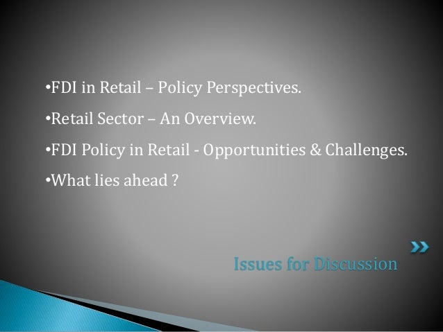 fdi boon or bane Retailing in india is one of the pillars of its economy and accounts for about 10  percent of its  until 2011, indian central government denied foreign direct  investment (fdi) in multi-brand retail, forbidding foreign groups from any  ownership in.