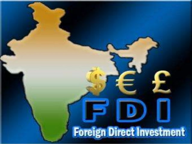 What is FDI ?   Foreign direct investment (FDI) is a direct investment into production or business in a country by an ind...