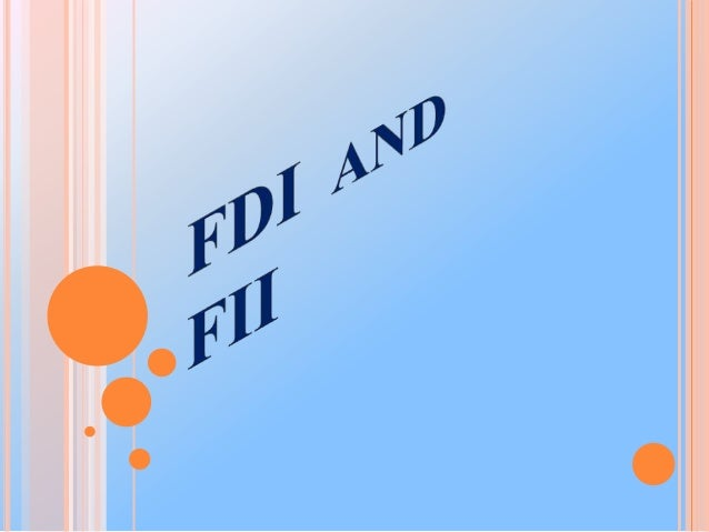 MEANING OF FOREIGN DIRECT INVESTMENT   Foreign direct investment (FDI) is a direct investment into production or business...