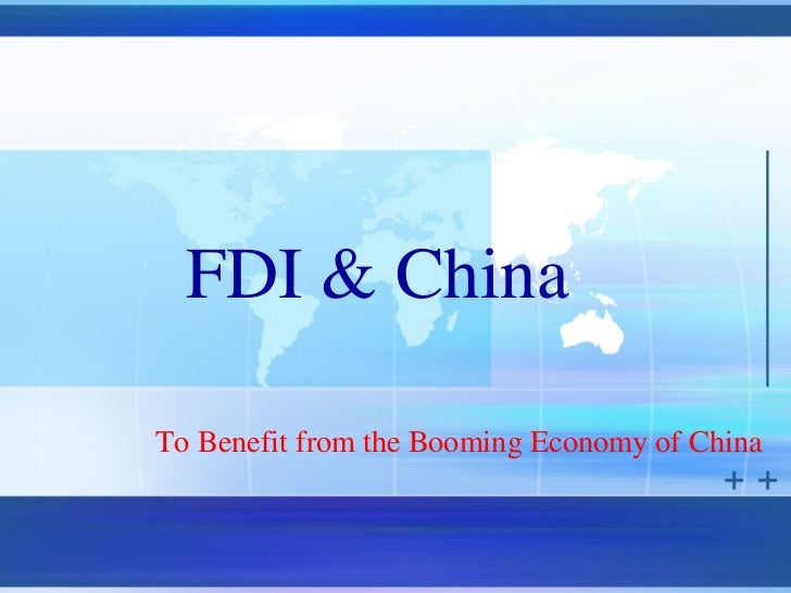 FDI & China  To Benefit from the Booming Economy of China