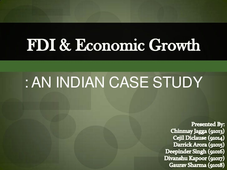 FDI & Economic Growth: An Indian Case Study<br />Presented By:<br />ChinmayJagga (91013)<br />CejilDiclause (91014)<br />D...