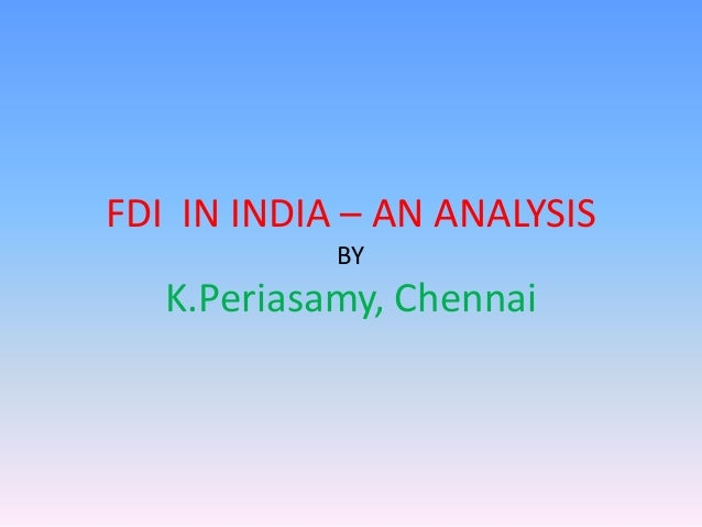 FDI IN INDIA – AN ANALYSIS            BY   K.Periasamy, Chennai