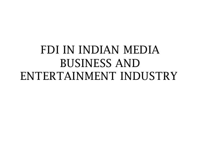 FDI IN INDIAN MEDIA BUSINESS AND ENTERTAINMENT INDUSTRY