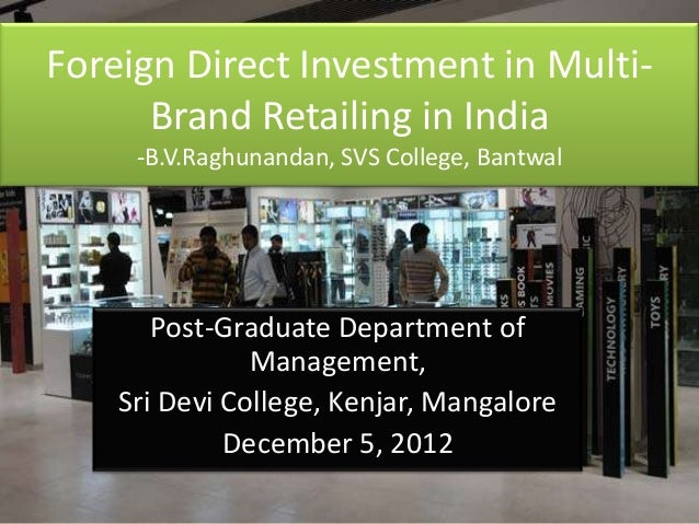 Foreign Direct Investment in Multi-      Brand Retailing in India     -B.V.Raghunandan, SVS College, Bantwal       Post-Gr...